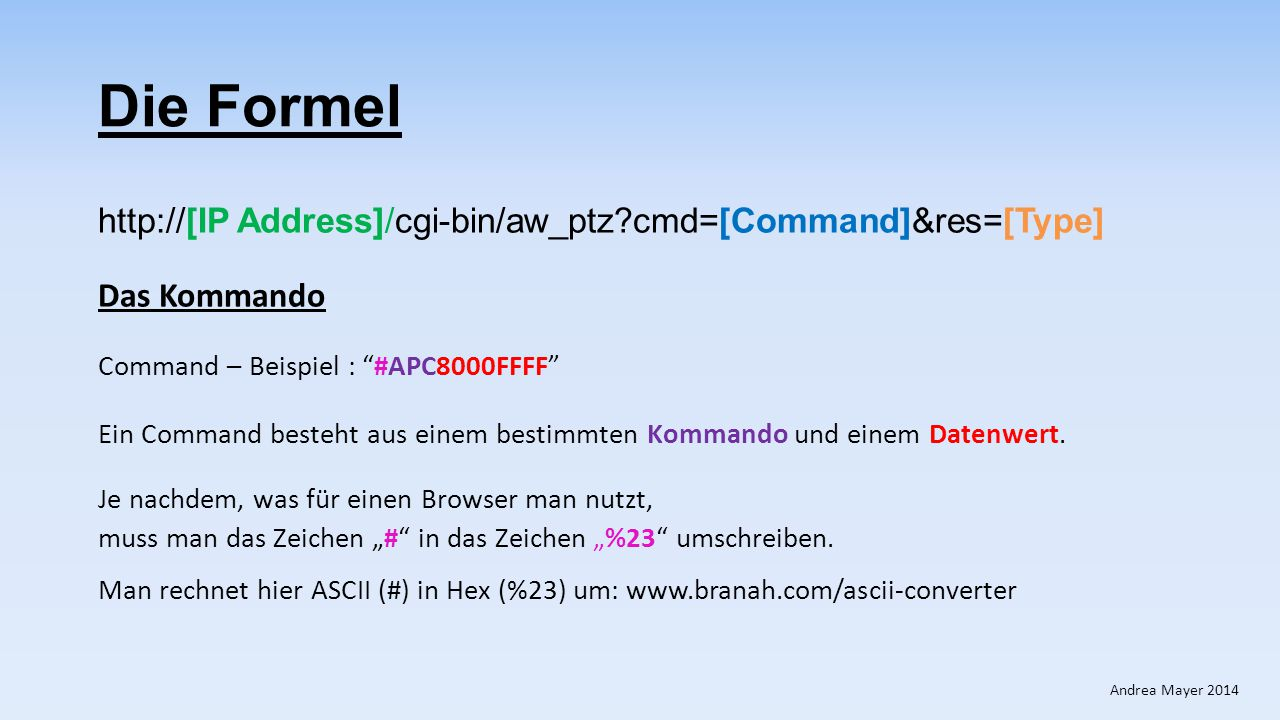 Die Formel http://[IP Address]/cgi-bin/aw_ptz cmd=[Command]&res=[Type]
